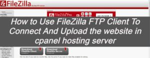 Read more about the article How to use Filezilla FTP Client to Connect and Upload the Website in Cpanel hosting server – WordPress 2020