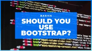 Read more about the article [2020] Should You Use Bootstrap?
