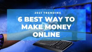 6 best way to make money online in 2021