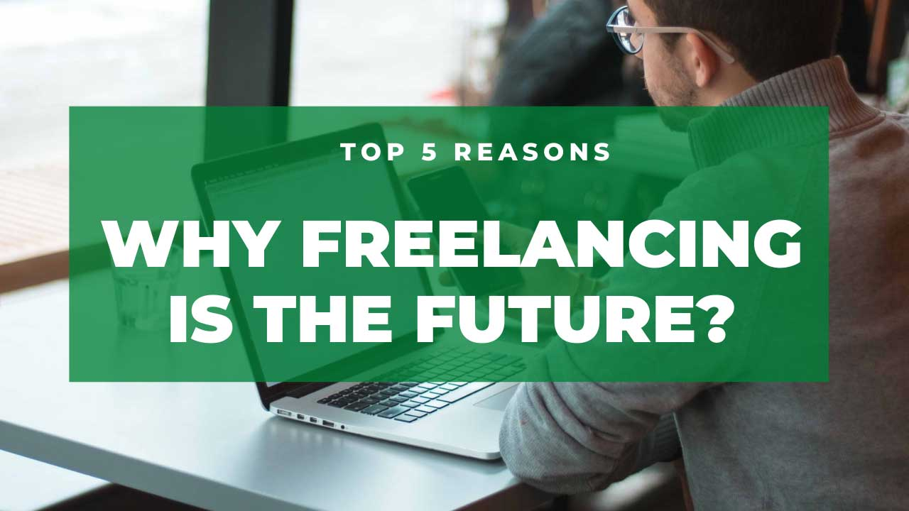 You are currently viewing Why Freelancing is the future? (Top 5 Reasons)