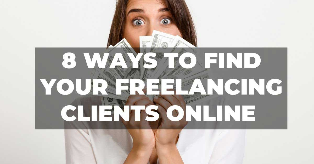 8 WAYS TO FIND YOUR FREELANCING CLIENTS ONLINE