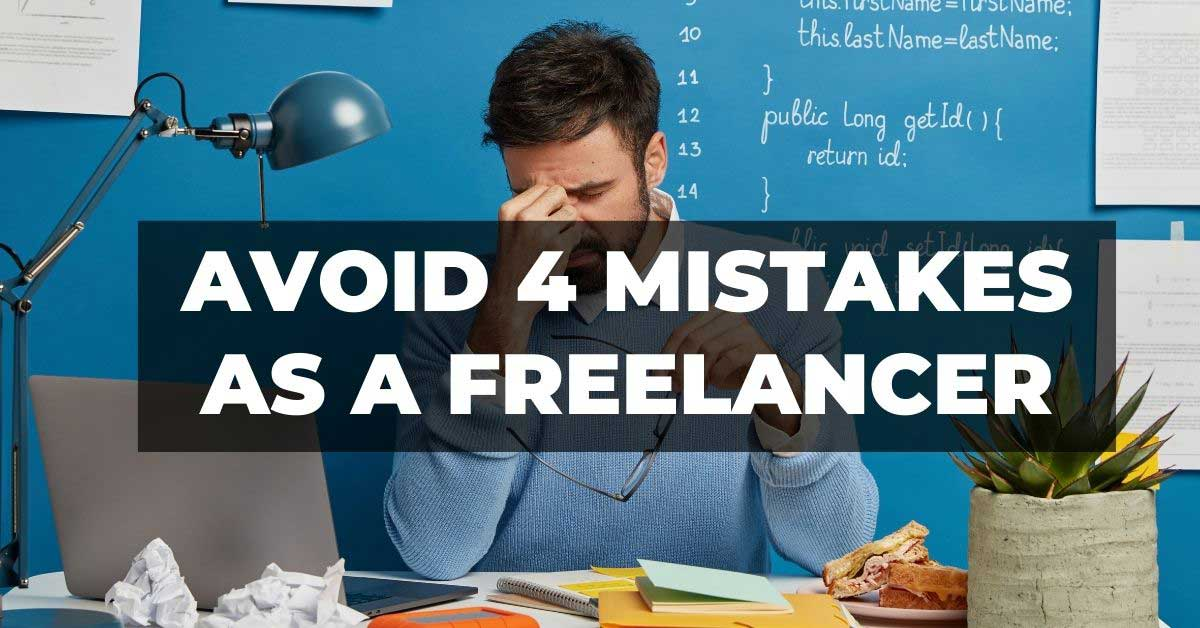 Avoid 4 biggest mistakes as a Freelancer in 2021