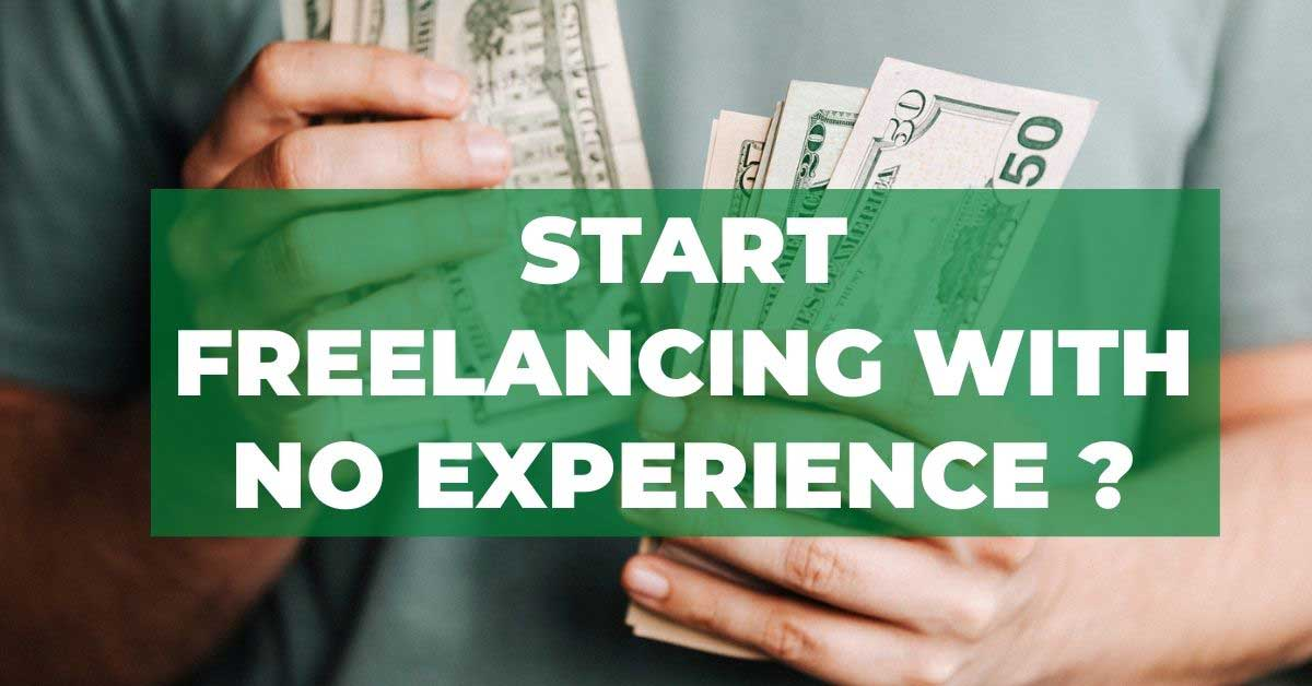 How to start freelancing with no experience in 2021?